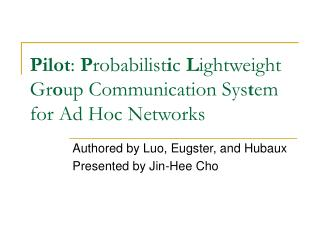 Pilot : P robabilist i c L ightweight Gr o up Communication Sys t em for Ad Hoc Networks