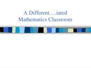 A Different….iated Mathematics Classroom