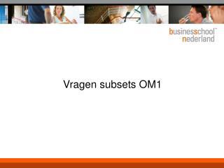 Vragen subsets OM1