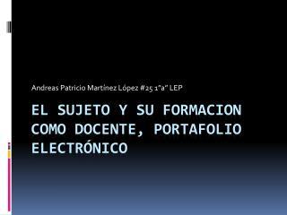 EL SUJETO Y SU FORMACION COMO DOCENTE, PORTAFOLIO ELECTRÓNICO