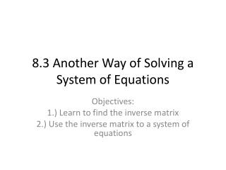 8.3 Another Way of Solving a System of Equations