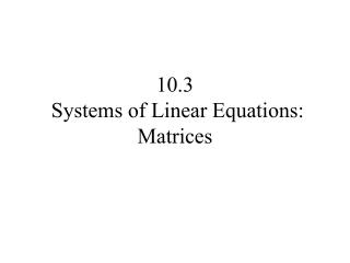 10.3 Systems of Linear Equations: Matrices