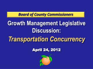Growth Management Legislative Discussion: Transportation Concurrency April 24, 2012