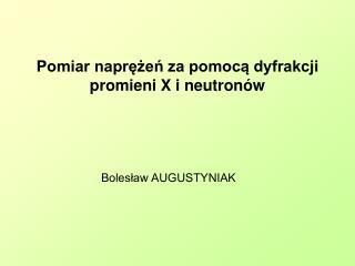 Pomiar naprężeń za pomocą dyfrakcji promieni X i neutronów