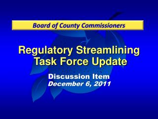 Regulatory Streamlining Task Force Update Discussion Item December 6, 2011