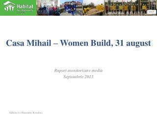 Casa Mihail – Women Build , 31 august