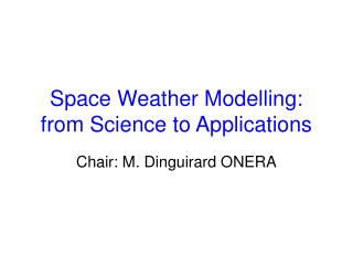 Space Weather Modelling: from Science to Applications
