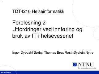 TDT4210 Helseinformatikk Forelesning 2 Utfordringer ved innføring og bruk av IT i helsevesenet