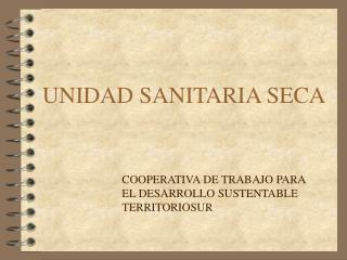 UNIDAD SANITARIA SECA