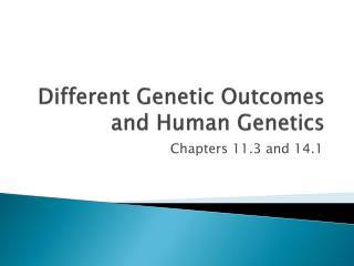 Different Genetic Outcomes and Human Genetics