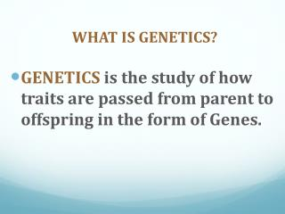 WHAT IS GENETICS?