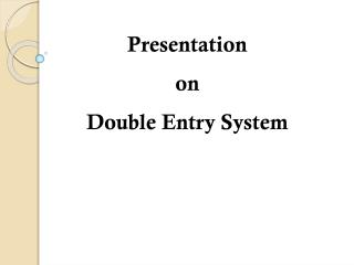 Presentation  	on  	Double Entry System