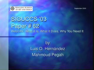 SIGUCCS '03 Paper # 62 WebDAV: What It Is, What It Does, Why You Need It