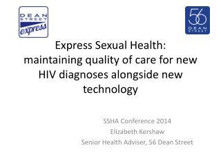 SSHA Conference 2014 Elizabeth Kershaw Senior Health Adviser, 56 Dean Street