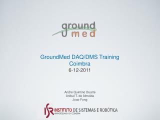 GroundMed DAQ/DMS Training Coimbra 6-12-2011