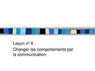 Leçon n° 6 : Changer les comportements par la communication