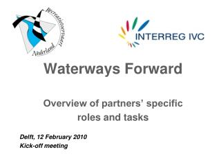 Waterways Forward Overview of partners' specific roles and tasks Delft, 12 February 20 10