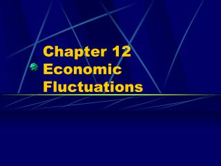 Chapter 12 Economic Fluctuations