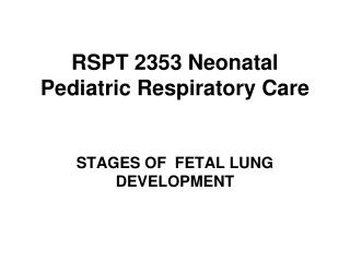 RSPT 2353 Neonatal Pediatric Respiratory Care