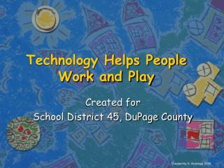 Technology Helps People Work and Play