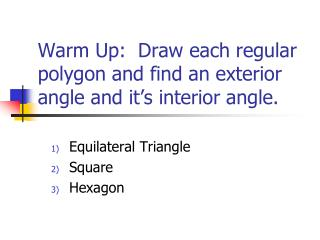 Warm Up: Draw each regular polygon and find an exterior angle and it's interior angle.