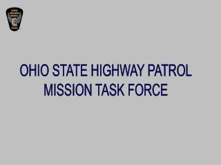 OHIO STATE HIGHWAY PATROL MISSION TASK FORCE