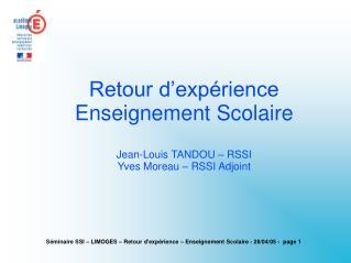 Retour d'expérience Enseignement Scolaire Jean-Louis TANDOU – RSSI Yves Moreau – RSSI Adjoint