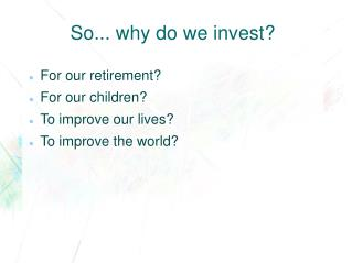 So... why do we invest?