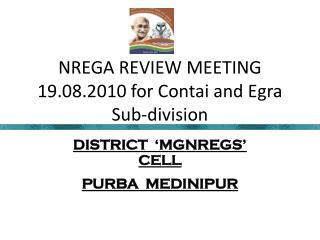 NREGA REVIEW MEETING 19.08.2010 for Contai and Egra Sub-division