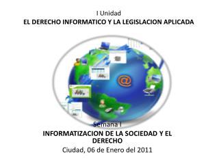 I Unidad EL DERECHO INFORMATICO Y LA LEGISLACION APLICADA