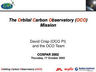 The O rbital C arbon O bservatory ( OCO ) Mission David Crisp (OCO PI) and the OCO Team