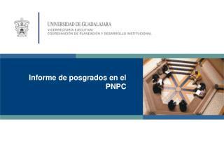 Informe de posgrados en el PNPC