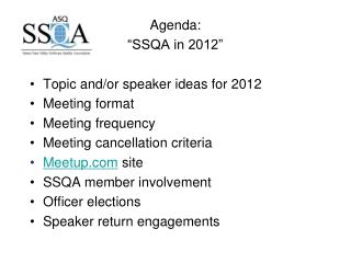 "Agenda: ""SSQA in 2012"" Topic and/or speaker ideas for 2012 Meeting format  Meeting frequency"