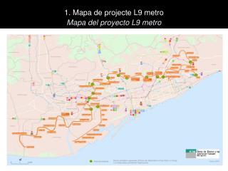 1. Mapa de projecte L9 metro Mapa del proyecto L9 metro