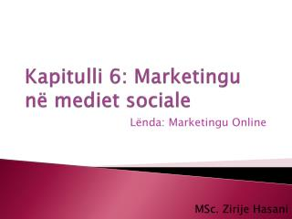 Kapitulli 6: Marketingu  në  mediet  sociale