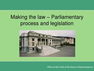 Making the law – Parliamentary process and legislation
