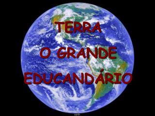 TERRA O GRANDE EDUCANDÁRIO