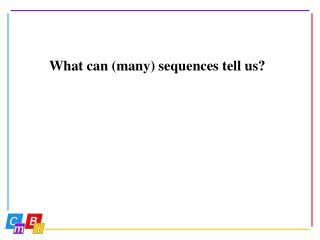 What can (many) sequences tell us?