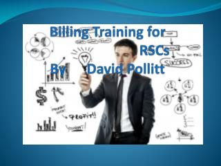 Billing Training for                               RSCs By      David  Pollitt