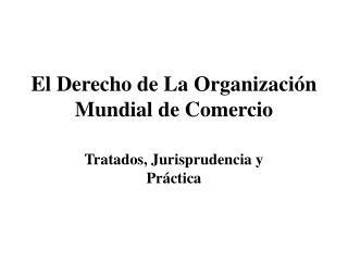 El Derecho de La Organización Mundial de Comercio
