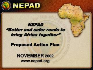 """NEPAD """"Better and safer roads to bring Africa together"""" Proposed Action Plan NOVEMBER 2002"""