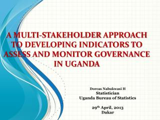 A  MULTI-STAKEHOLDER  APPROACH TO DEVELOPING INDICATORS TO ASSESS AND MONITOR GOVERNANCE IN UGANDA