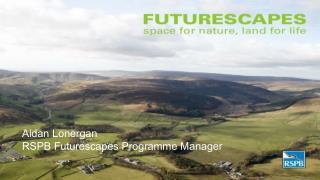 Aidan Lonergan RSPB Futurescapes Programme Manager