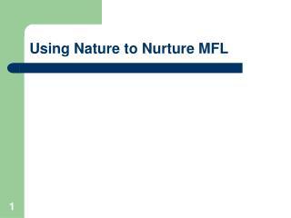 Using Nature to Nurture MFL
