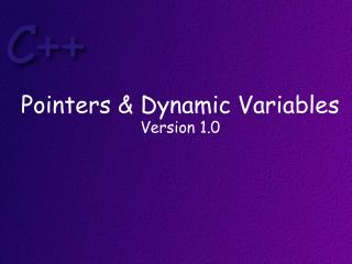 Pointers & Dynamic Variables Version 1.0