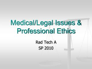 Medical/Legal Issues & Professional Ethics