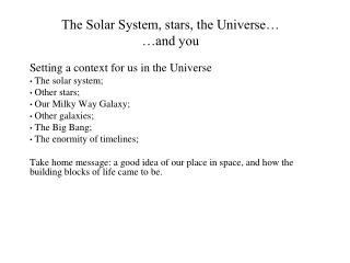 The Solar System, stars, the Universe… …and you