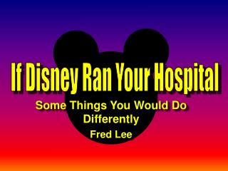 If Disney Ran Your Hospital