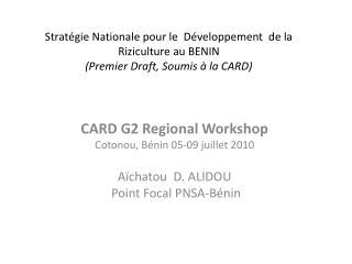 CARD G2 Regional Workshop Cotonou, Bénin 05-09 juillet 2010 Aïchatou D. ALIDOU