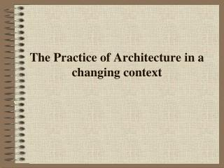 The Practice of Architecture in a changing context